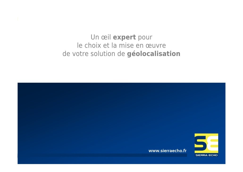 Un œil expert pour    le choix et la mise en œuvrede votre solution de géolocalisation                          www.sierra...