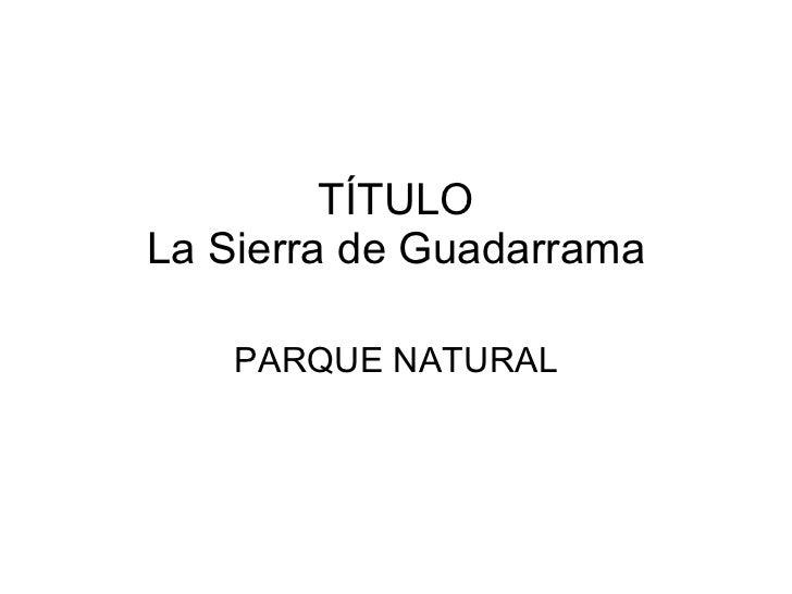 TÍTULO La Sierra de Guadarrama PARQUE NATURAL
