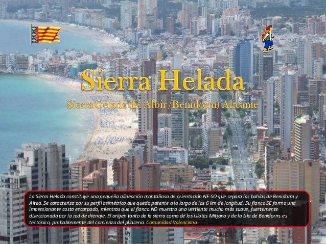 La Sierra Helada constituye una pequeña alineación montañosa de orientación NE-SO que separa las bahías de Benidorm y Alte...
