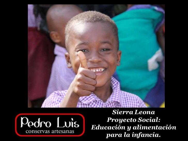 Sierra Leona    Proyecto Social:Educación y alimentación    para la infancia.