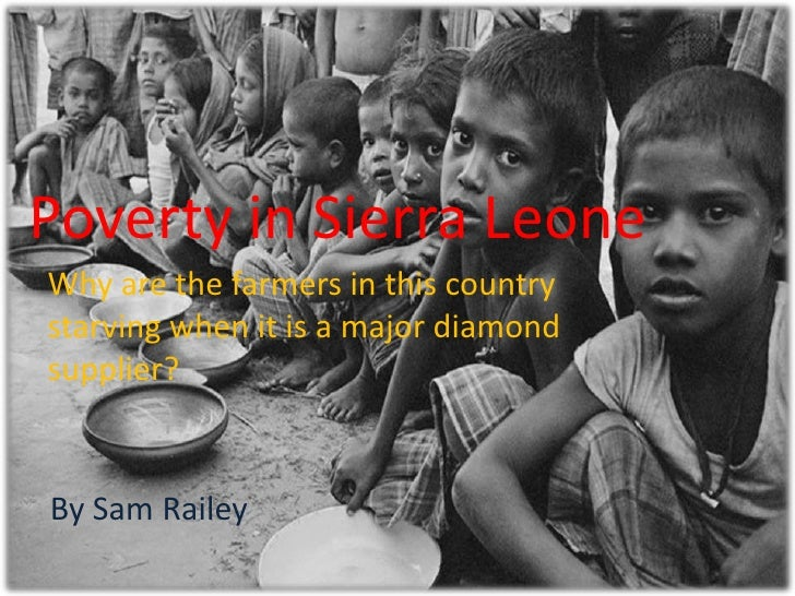 Poverty in Sierra Leone<br />Why are the farmers in this country starving when it is a major diamond supplier?<br />By Sam...