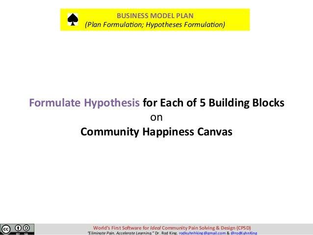 FormulateHypothesisforEachof5BuildingBlocks on CommunityHappinessCanvas BUSINESSMODELPLAN (PlanFormulaB...