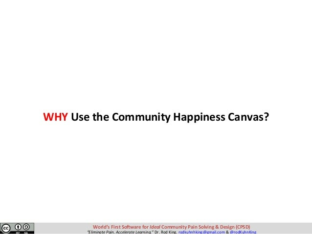 "WHYUsetheCommunityHappinessCanvas? World'sFirstSo-wareforIdealCommunityPainSolving&Design(CPSD) ""Eliminat..."