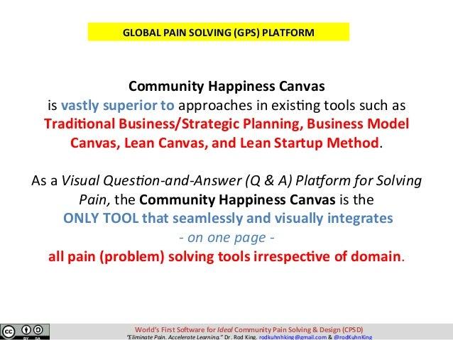 CommunityHappinessCanvas isvastlysuperiortoapproachesinexisKngtoolssuchas Tradi?onalBusiness/StrategicPlan...