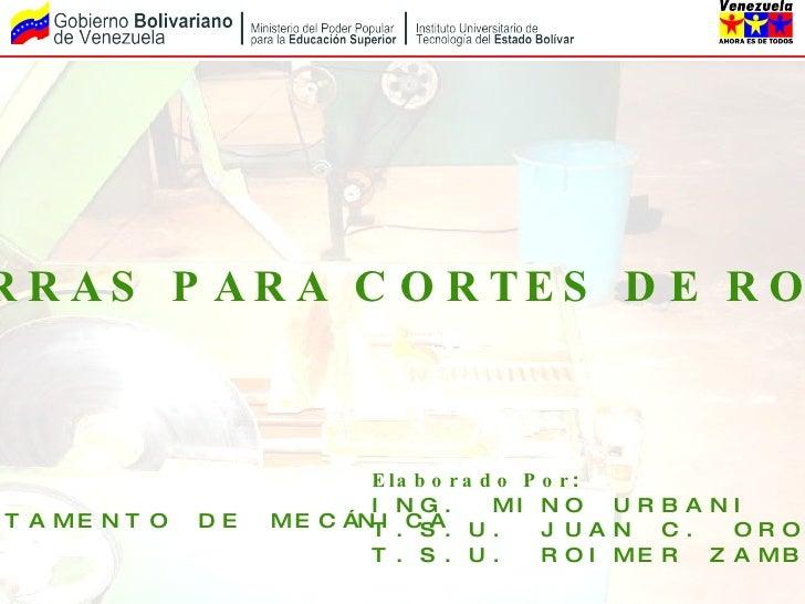 SIERRAS PARA CORTES DE ROCA Elaborado Por : ING. MINO URBANI T.S.U. JUAN C. OROPEZA T.S.U. ROIMER ZAMBRANO DEPARTAMENTO DE...