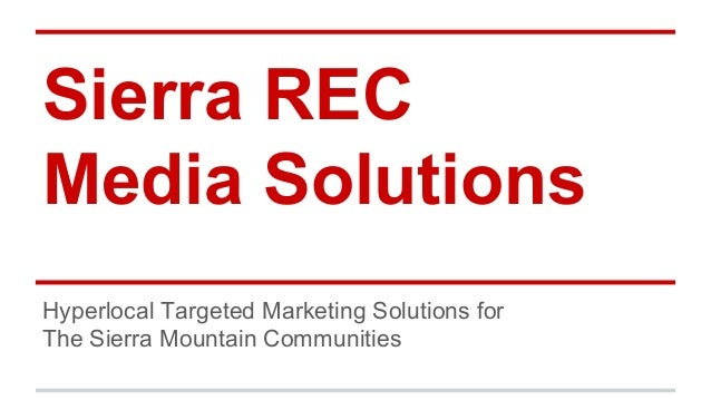 Sierra REC Media Solutions Hyperlocal Targeted Marketing Solutions for The Sierra Mountain Communities