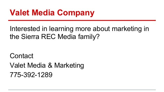Valet Media Company Interested in learning more about marketing in the Sierra REC Media family? Contact Valet Media & Mark...