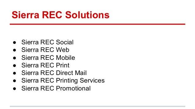 Sierra REC Solutions ● Sierra REC Social ● Sierra REC Web ● Sierra REC Mobile ● Sierra REC Print ● Sierra REC Direct Mail ...