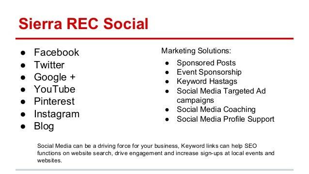 Sierra REC Social ● Facebook ● Twitter ● Google + ● YouTube ● Pinterest ● Instagram ● Blog Marketing Solutions: ● Sponsore...
