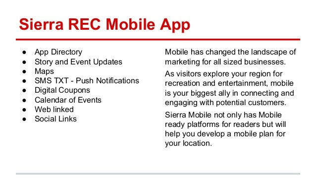 Sierra REC Mobile App ● App Directory ● Story and Event Updates ● Maps ● SMS TXT - Push Notifications ● Digital Coupons ● ...