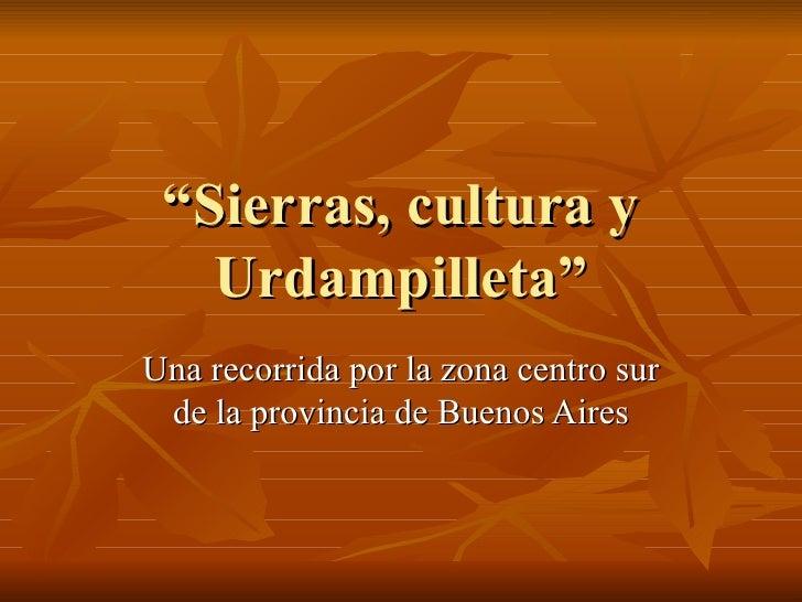 """"""" Sierras, cultura y Urdampilleta"""" Una recorrida por la zona centro sur de la provincia de Buenos Aires"""