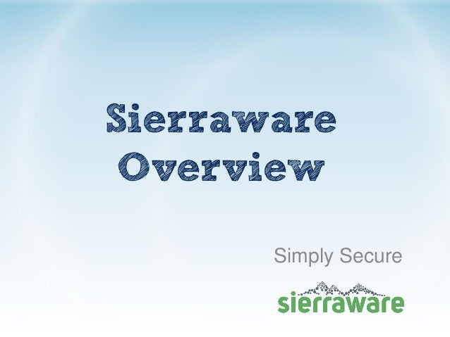 Sierraware Overview Simply Secure