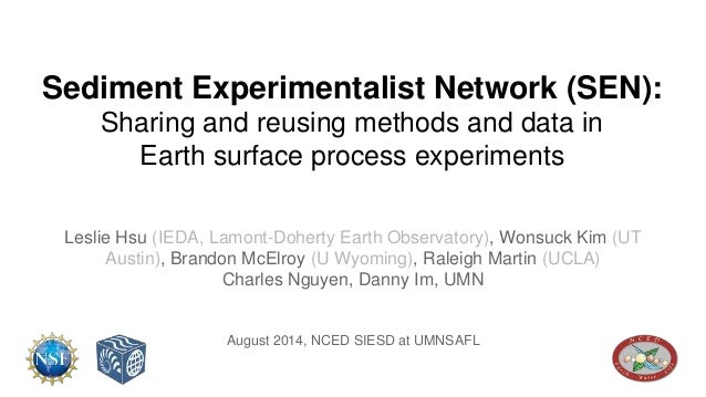 Sediment Experimentalist Network (SEN):  Sharing and reusing methods and data in  Earth surface process experiments  Lesli...