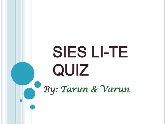 SIES LI-TE QUIZ By: Tarun & Varun
