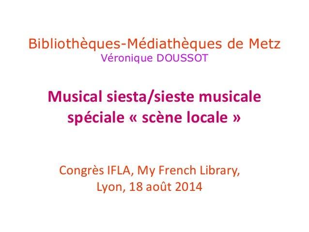 Bibliothèques-Médiathèques de Metz  Véronique DOUSSOT  Musical siesta/sieste musicale  spéciale « scène locale »  Congrès ...