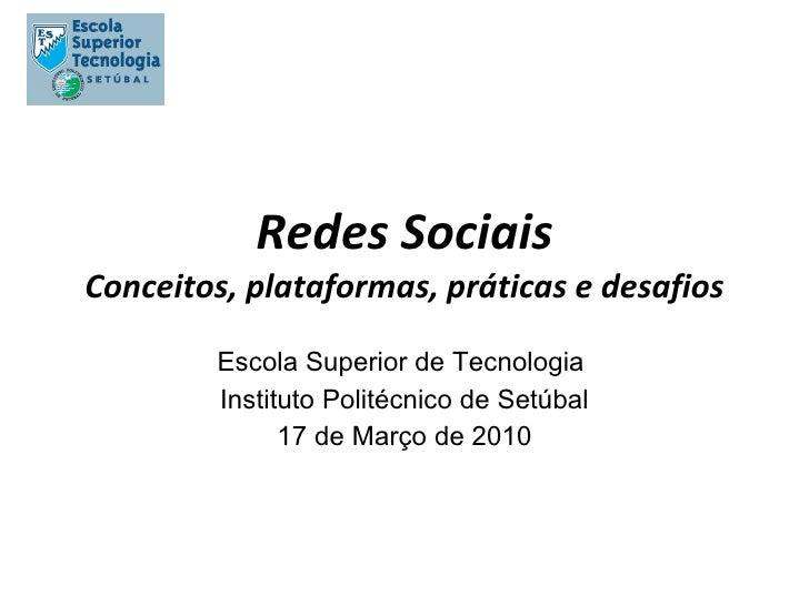 Redes Sociais Conceitos, plataformas, práticas e desafios Escola Superior de Tecnologia  Instituto Politécnico de Setúbal ...