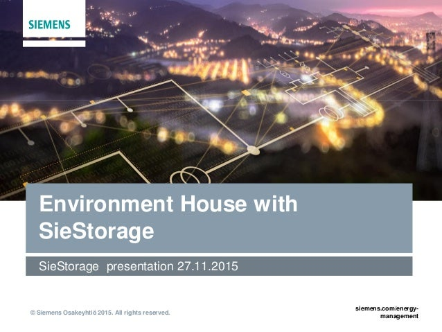 © Siemens Osakeyhtiö 2015. All rights reserved. siemens.com/energy- management Environment House with SieStorage SieStorag...