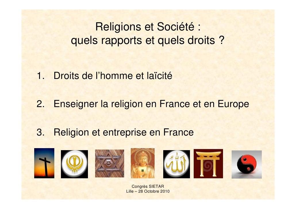 Religions et Société :        quels rapports et quels droits ?   1. Droits de l'homme et laïcité  2. Enseigner la religion...