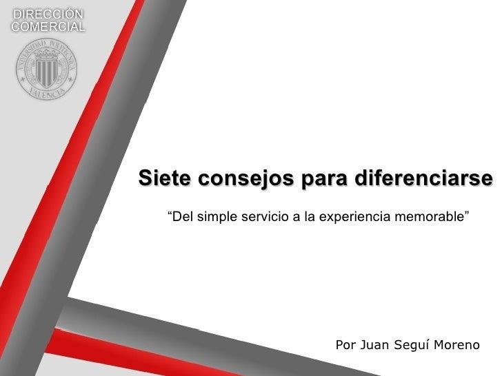 """Siete consejos para diferenciarse Por Juan Seguí Moreno """" Del simple servicio a la experiencia memorable"""""""