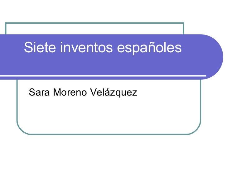 Siete inventos españoles Sara Moreno Velázquez