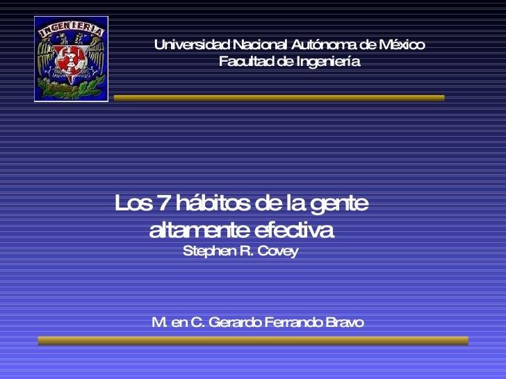 Universidad Nacional Autónoma de México Facultad de Ingeniería Los 7 hábitos de la gente altamente efectiva Stephen R. Cov...