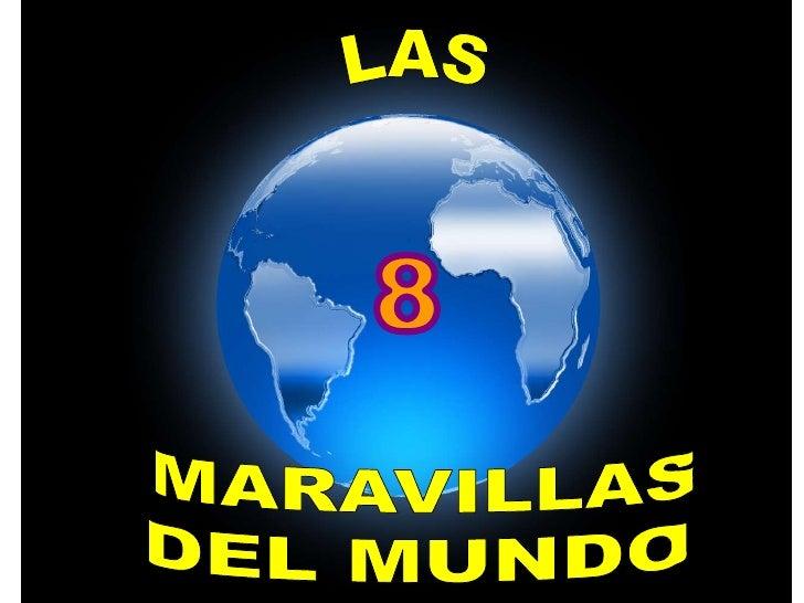 LAS <br />8<br />MARAVILLAS<br />DEL MUNDO<br />