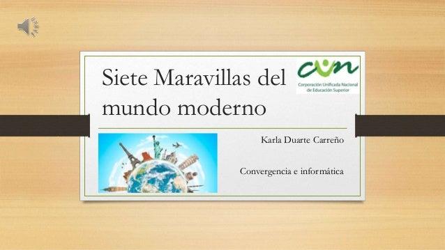 Siete Maravillas del mundo moderno Karla Duarte Carreño Convergencia e informática