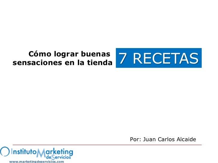 Cómo lograr buenas sensaciones en la tienda      7 RECETAS                                Por: Juan Carlos Alcaidewww.mark...