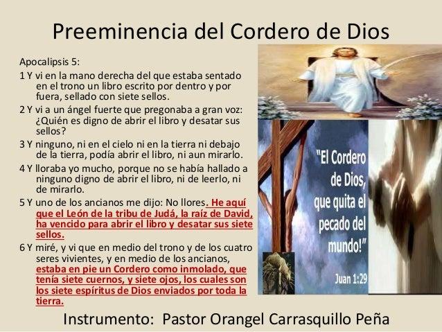 Preeminencia del Cordero de Dios Apocalipsis 5: 1 Y vi en la mano derecha del que estaba sentado en el trono un libro escr...