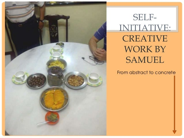 SELF- INITIATIVE:CREATIVE WORK BY DANIELFromconcretetocreativityFromcreativity toinnovation