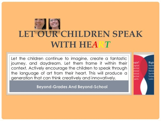 Let Our Children Speak With HeArt: Beyond-Grades And Beyond-School