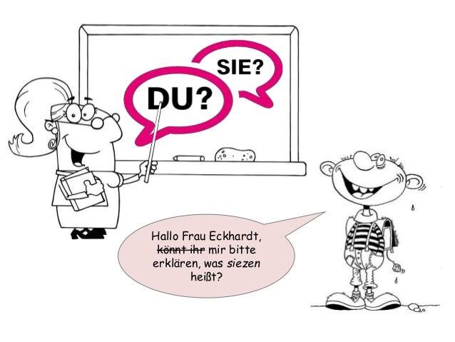 Hallo Frau Eckhardt,  könnt ihr mir bitte  erklären, was siezen  heißt?