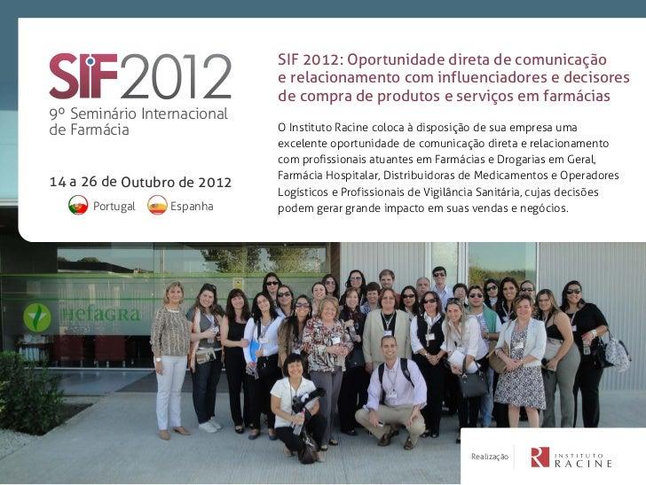 2012                             SIF 2012: Oportunidade direta de comunicação                             e relacionamento...