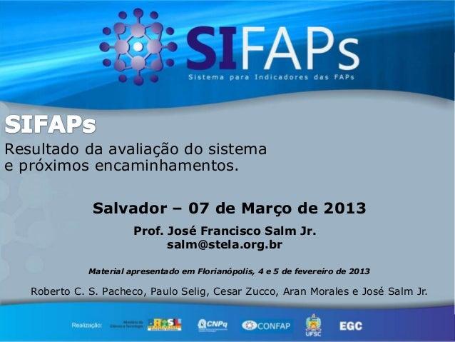 Resultado da avaliação do sistemae próximos encaminhamentos.              Salvador – 07 de Março de 2013                  ...