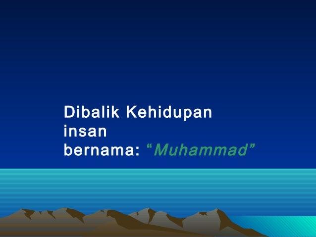 """Dibalik Kehidupaninsanbernama: """"Muhammad"""""""