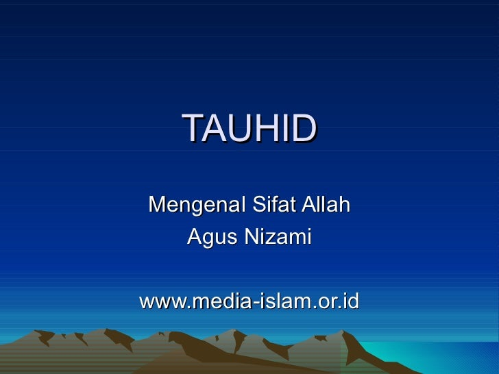TAUHID Mengenal Sifat Allah Agus Nizami www.media-islam.or.id