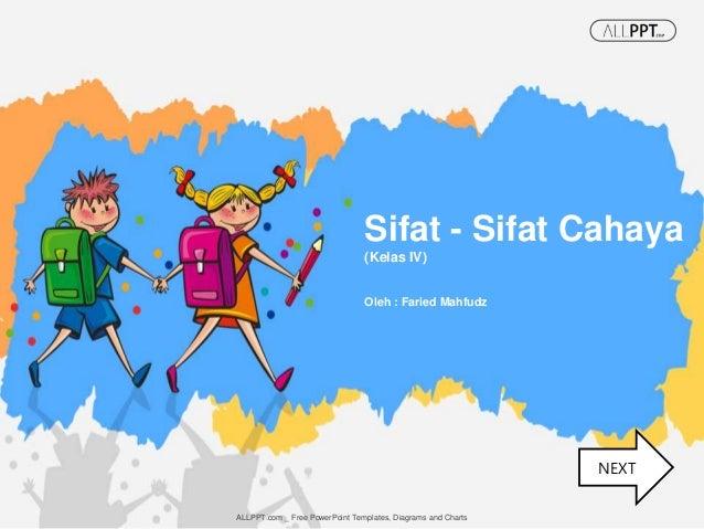 Oleh : Faried Mahfudz Sifat - Sifat Cahaya (Kelas IV) ALLPPT.com _ Free PowerPoint Templates, Diagrams and Charts NEXT