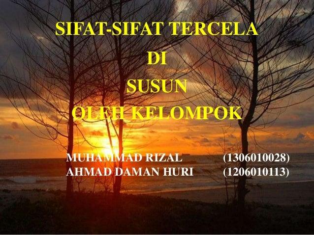 SIFAT-SIFAT TERCELA DI SUSUN OLEH KELOMPOK MUHAMMAD RIZAL (1306010028) AHMAD DAMAN HURI (1206010113)