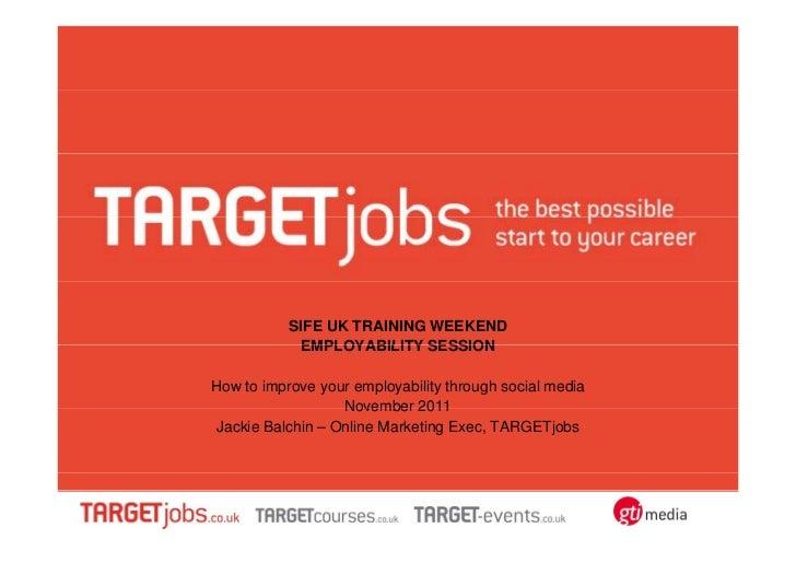 SIFE UK TRAINING WEEKEND            EMPLOYABILITY SESSIONHow to improve your employability through social media           ...