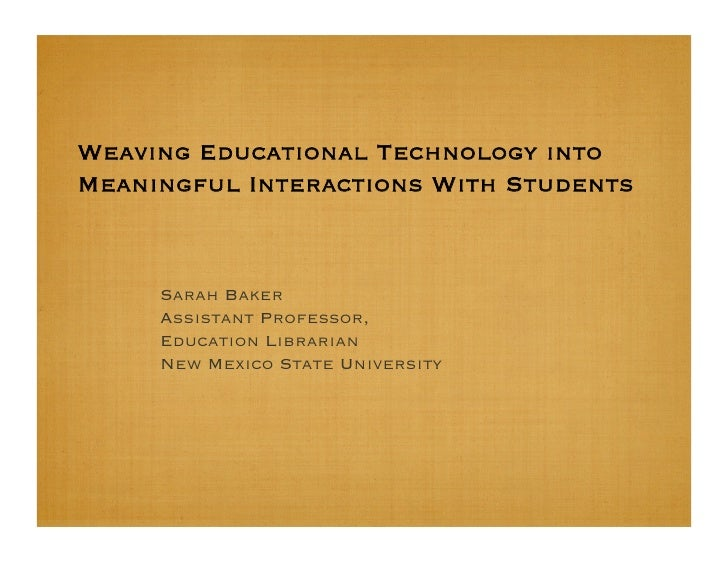 Weaving Educational Technology into Meaningful Interactions With Students         Sarah Baker      Assistant Professor,   ...