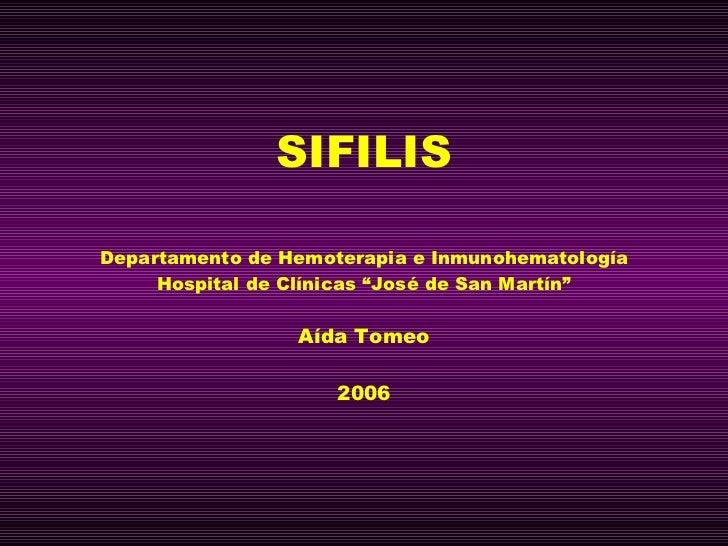 "SIFILIS Departamento de Hemoterapia e Inmunohematología Hospital de Clínicas ""José de San Martín"" Aída Tomeo 2006"