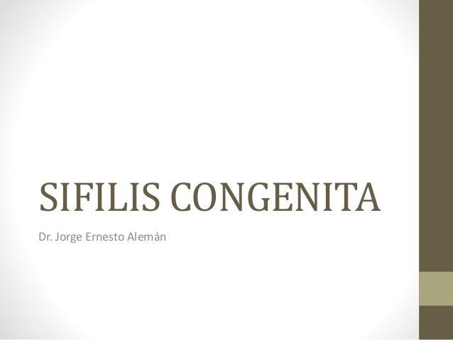 SIFILIS CONGENITA  Dr. Jorge Ernesto Alemán