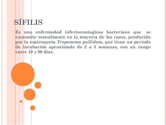 SÍFILIS Es una enfermedad infectocontagiosa bacteriana que se transmite sexualmente en la mayoría de los casos, producida ...