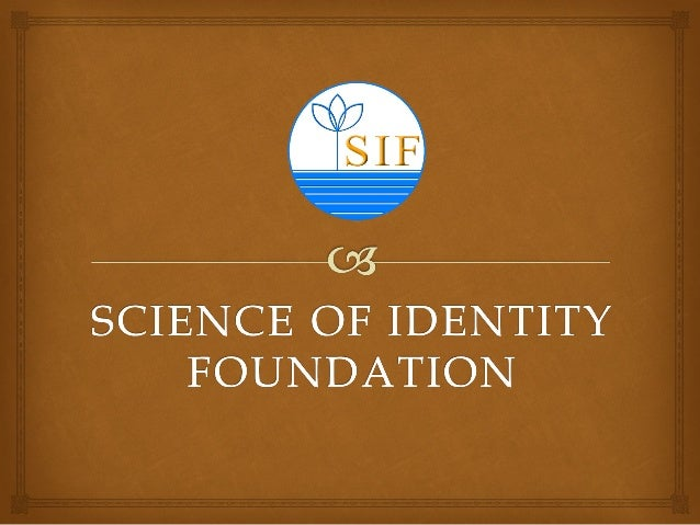 The Science of Identity Foundation (SIF) is asocio-civic organization dedicated to genuinehumanitarian welfare work for th...