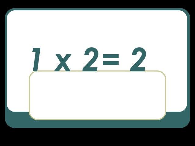 1 x 2= 2
