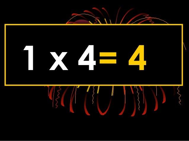 1 x 4= 4
