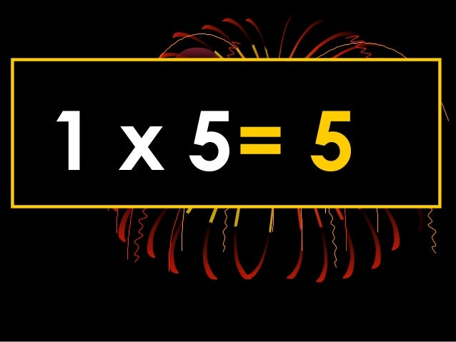 1 x 5= 5