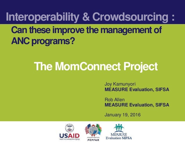 Interoperability & Crowdsourcing : Cantheseimprove themanagement of ANCprograms? Joy Kamunyori MEASURE Evaluation, SIFSA R...