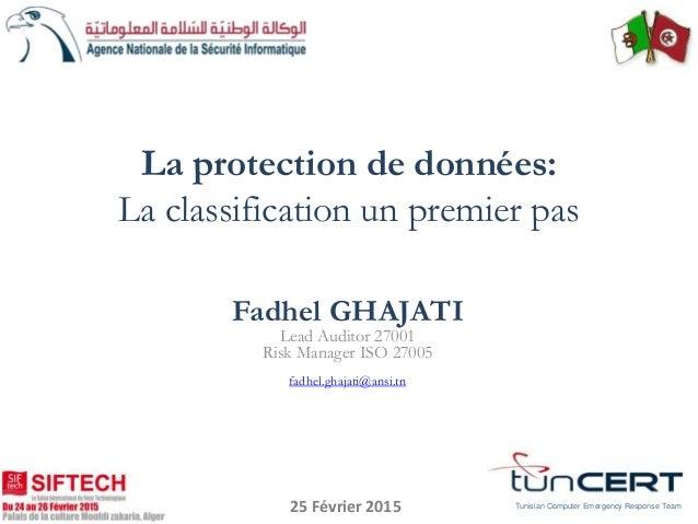 Fadhel GHAJATI Lead Auditor 27001 Risk Manager ISO 27005 fadhel.ghajati@ansi.tn Tunisian Computer Emergency Response Team ...
