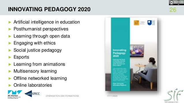 INNOVATING PEDAGOGY 2020 ► Artificial intelligence in education ► Posthumanist perspectives ► Learning through open data ►...
